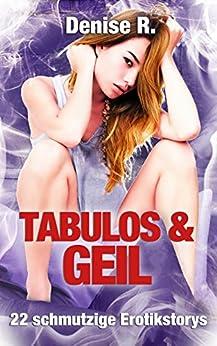 TABULOS & GEIL - 22 schmutzige Erotikstorys (Sexgeschichten ab 18, sex erotik deutsch, erotik ab 18 unzensiert)