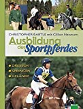 Ausbildung des Sportpferdes: Dressur - Springen - Gelände