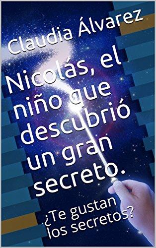 Nicolás, el niño que descubrió un gran secreto.: ¿Te gustan los secretos?