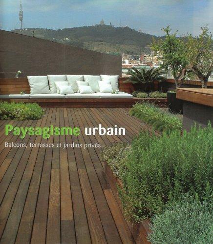 Paysagisme Urbain. Balcons, Terrasses et Jardins Prives