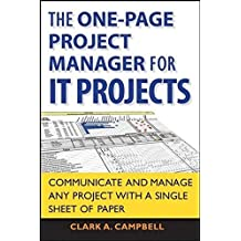 The One Page Project Manager for IT Projects: Communicate and Manage Any Project With A Single Sheet of Paper by Clark A. Campbell (2008-08-04)