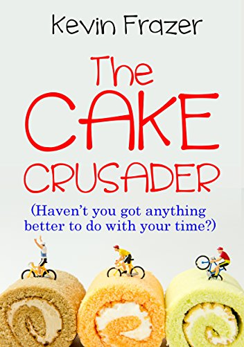The Cake Crusader  ***Number 1 Cycling Book***  (English Edition)