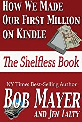 How We Made Our First Million on Kindle: The Shelfless Book by Bob Mayer (2012-11-26)
