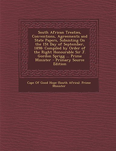 South African Treaties, Conventions, Agreements and State Papers, Subsisting on the 1st...
