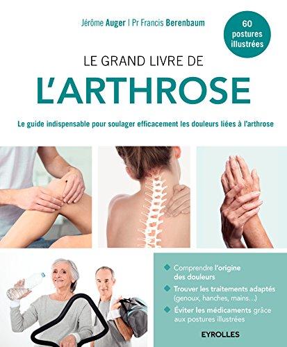 Le grand livre de l'arthrose: Le guide indispensable pour soulager efficacement les douleurs liées à l'arthrose.