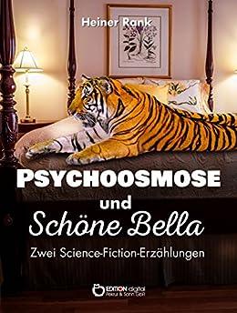 Psychoosmose und Schöne Bella: Zwei Science-Fiction-Erzählungen von [Rank, Heiner]