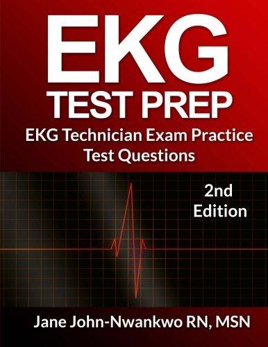 EKG Test Prep: EKG Technician Exam Practice Test Questions (EKG Technician Exam Preparation Series) (Volume 2) by MSN, Jane John-Nwankwo RN (2014-07-09)