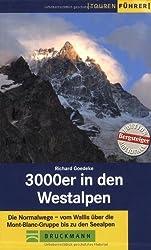 3000er in den Westalpen: Die Normalwege - vom Wallis über die Mont-Blanc-Gruppe bis zu den Seealpen