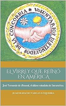 Ebooks EL VIRREY QUE REINÓ EN AMÉRICA: José Fernando de Abascal, el último estadista de Suramérica Descargar Epub