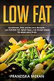LOW FAT: Abnehmen, Diät und leckere Rezepte - Low Fat Diät mit vielen Tipps und Rezept-Ideen für einen sexy Body