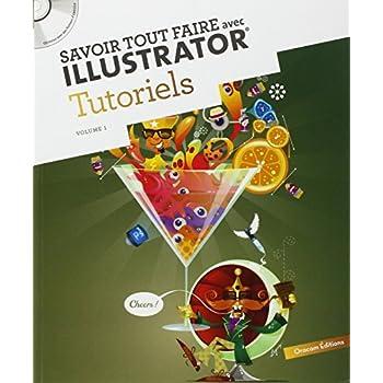 Savoir tout faire avec Illustrator : Tutoriels Volume 1 (1Cédérom)