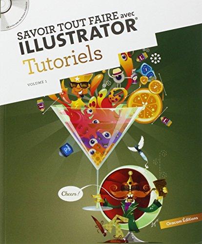 Savoir tout faire avec Illustrator : Tutoriels Volume 1 (1Cédérom) par Oracom Editions