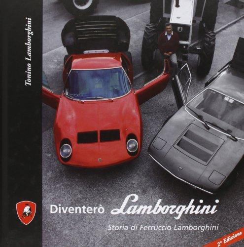 Diventerò Lamborghini. Storia di Ferruccio Lamborghini