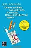 Jess Jochimsen ´»Mama und Papa hatte ich nicht, ich musste Renate und Eberhard sagen«: Das Dosenmilch-Trauma & andere Geschichten eines 68er-Kindes´ bestellen bei Amazon.de