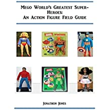 Mego World's Greatest Super-Heroes: An Action Figure Field Guide (English Edition)