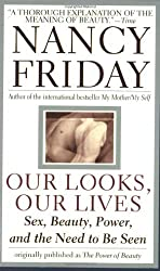 Our Looks/Our Lives: Sex, Beauty, Power, and the Need to Be Seen by Nancy Friday (1999-05-05)