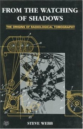 From the Watching of Shadows: The Origins of Radiological Tomography by S. Webb (1990-01-01)