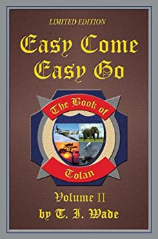 Easy Come Easy Go (Book 2) (The Book of Tolan) by [WADE, T I]