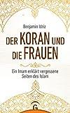 Buchinformationen und Rezensionen zu Der Koran und die Frauen: Ein Imam erklärt vergessene Seiten des Islam von Benjamin Idriz