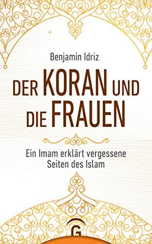 Buchseite und Rezensionen zu 'Der Koran und die Frauen: Ein Imam erklärt vergessene Seiten des Islam' von Benjamin Idriz
