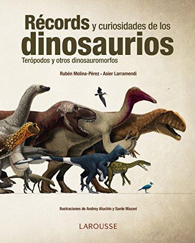 Récords y curiosidades de los dinosaurios (Larousse - Libros Ilustrados/ Prácticos - Arte Y Cultura) (Spanish Edition)