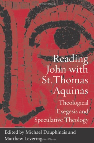 Reading John with St. Thomas Aquinas: Theological Exegesis and Speculative Theology (2010-12-31)