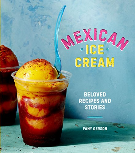 Mexican Ice Cream: Beloved Recipes and Stories [A Cookbook] (English Edition)
