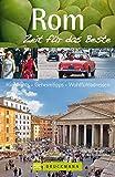 Rom - Zeit für das Beste: Highlights - Geheimtipps - Wohlfühladressen