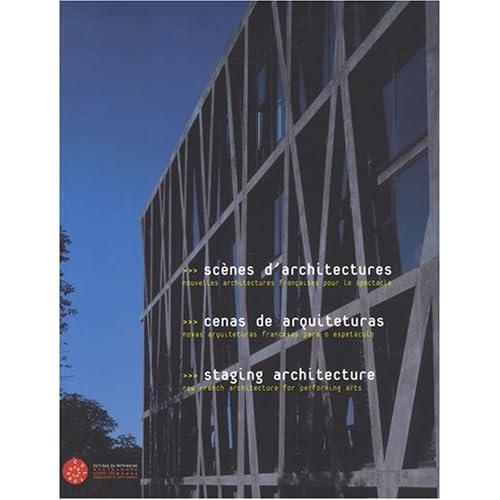 SCÈNES D'ARCHITECTURE. Nouvelles architectures françaises pour le spectacle
