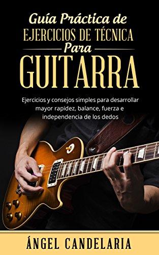 Guía Práctica de Ejercicios de Técnica para Guitarra: Ejercicios y ...