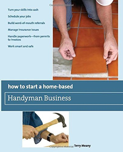 How to Start a Home-Based Handyman Business: *Turn Your Skills Into Cash *Schedule Your Jobs *Build Word-Of-Mouth Referrals *Manage Insurance Issues ... Smart And Safe (Home-Based Business Series) by Terry Meany (2009-08-04)