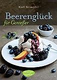 Beerenglück für Genießer: (Erdbeeren, Himbeeren, Brombeeren, Johannisbeeren, Stachelbeeren, Heidelbeeren)