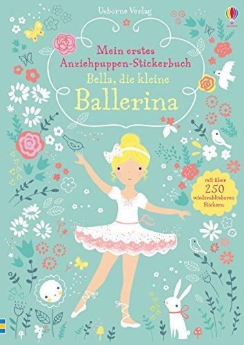 Mein erstes Anziehpuppen-Stickerbuch: Bella, die kleine Ballerina (Ballerinas Belle)