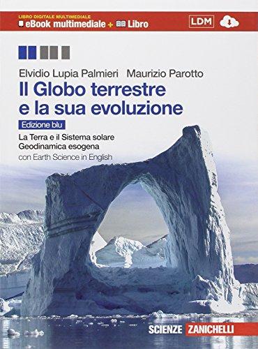 Il globo terrestre e la sua evoluzione. Con Earth science in english. Ediz. blu. Per le Scuole superiori. Con e-book. Con espansione online