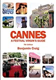 Cannes: A Festival Virgin's Guide: Attending the Cannes Film Festival for Filmmakers and Film Industry Professionals