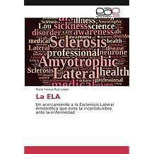 La ELA: Un acercamiento a la Esclerosis Lateral Amiotrófica que evite la incertidumbre ante la enfermedad