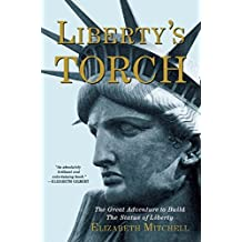 Liberty's Torch: The Great Adventure to Build the Statue of Liberty by Elizabeth Mitchell (2015-07-14)