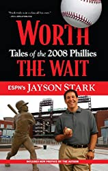 Worth the Wait: Tales of the 2008 Phillies [ WORTH THE WAIT: TALES OF THE 2008 PHILLIES ] by Stark, Jayson (Author ) on Apr-01-2011 Paperback