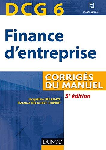DCG 6 - Finance d'entreprise - 5e éd - Corrigés du manuel par