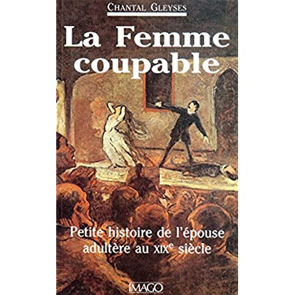 La femme coupable : Petite histoire de l'épouse adultère au XIXe siècle