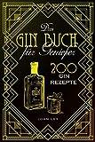 Das GIN Buch für Genießer: 200 Gin Rezepte für einen perfekt gemixten Cocktail. Lerne alles Wichtige über Gin, Botanicals, die Geschichte, Herstellung und das richtige Mixen von Gin Tonic und Co. - John Ley, Liquid Labs