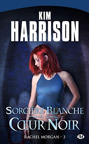 Rachel Morgan, tome 3 : Sorcière blanche, cœur noir par Kim Harrison