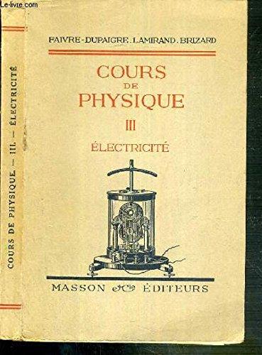 COURS DE PHYSIQUE POUR LES CLASSES DE MATHEMATIQUES SPECIALES - PROGRAMME DE 1925 - III - ELECTRICITE - 10ème EDITION