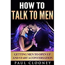 How to Talk to Men - Getting Men to Open Up and Start a Conversation (Relationship Advice for Women)