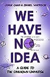 We Have No Idea...