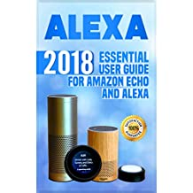 Alexa: 2018 Essential User Guide for Amazon Echo and Alexa (English Edition)