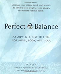 Perfect Balance: Ayurvedic Nutrition for Mind, Body, and Soul by Atreya (2001-08-06)