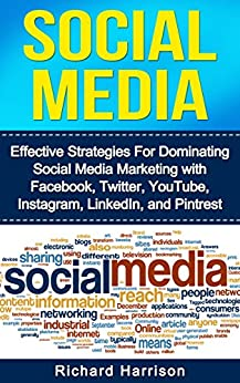 Social Media: Effective Strategies For Dominating Social Media Marketing with Facebook, Twitter, YouTube, Instagram, LinkedIn, and Pinterest by [Harrison, Richard]