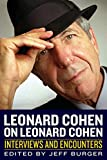 Leonard Cohen on Leonard Cohen: Interviews and Encounters (Musicians in Their Own Words)