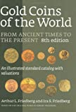 Gold Coins of the World: From Ancient Times to the Present : an Illustrated Standard Catalog With Valuations